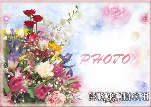 Frame for the photo - Beautiful bunch of flowers