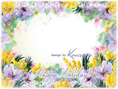Holiday photoshop frame psd format with inscription in English Happy Holiday, in Russian - March 8th!