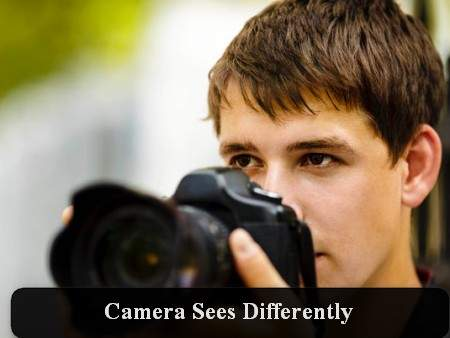 Camera Sees Differently
