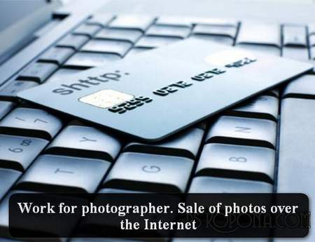Work for photographer. Sale of photos over the Internet
