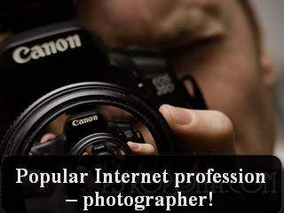 Popular Internet profession – photographer!