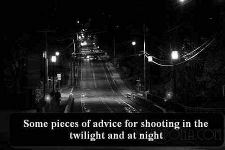Some pieces of advice for shooting in the twilight and at night