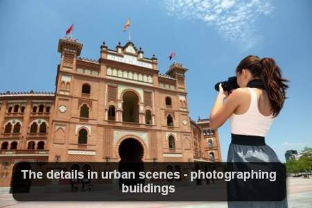 The details in urban scenes - photographing buildings